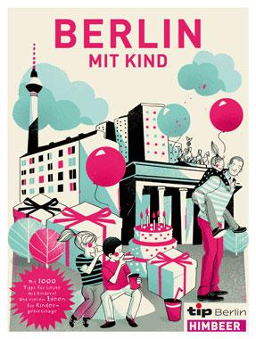 Berlin Stadtführer für Familien: Berlin mit Kind, Freizeit mit Kindern, Kindergeburtstag feiern,