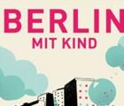 Berlin mit Kind, Berlin-Stadtführer für Familien