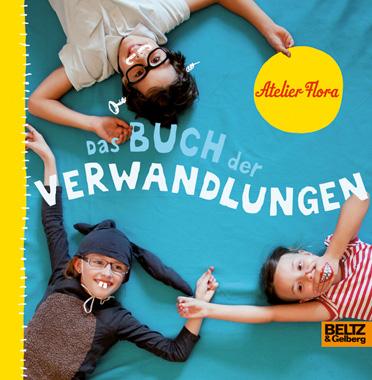 Kinderbuch: Buch der Verwandlungen vom Atelier Flora, Beltz Verlag